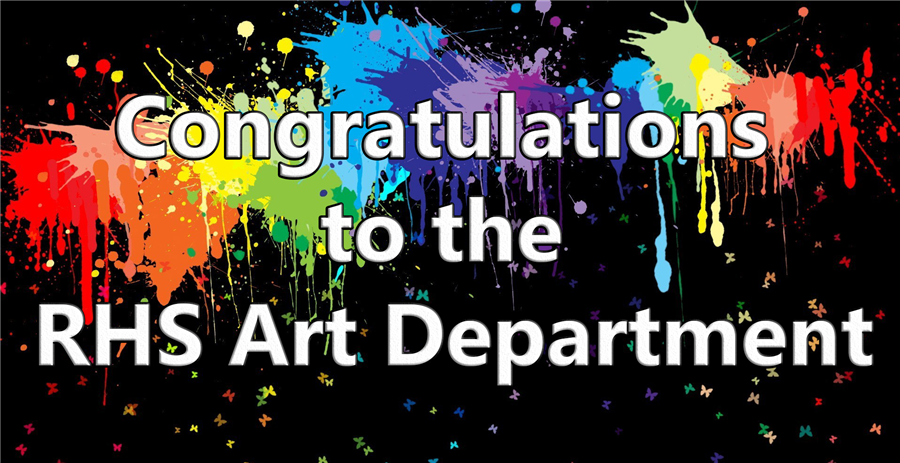 Congratulations to the RHS Art Department
