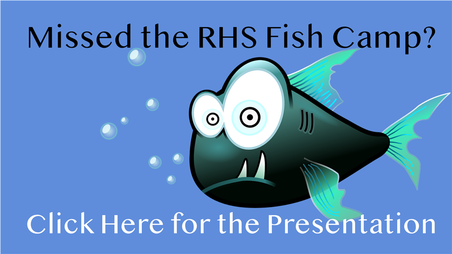Missed the RHS Fish Camp? Click here for the presentation
