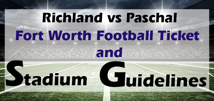 Richland vs Paschal Fort Worth Football Ticket and Stadium Guidelines