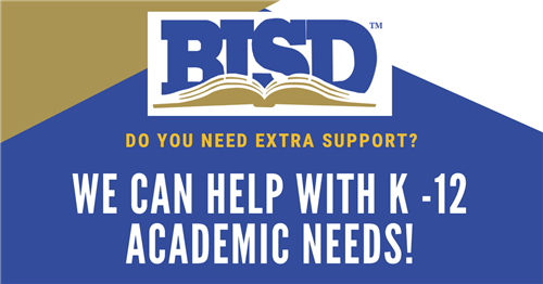 BISD Do you need extra support? We can help with K-12 academic needs!