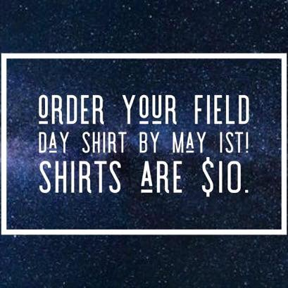 Order your Field Day shirt by May1st. $10