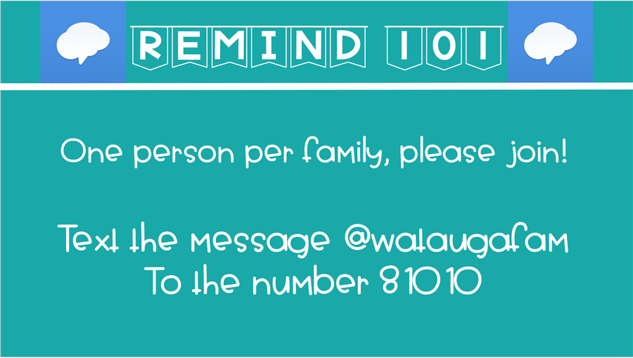 Remind 101: Oner person per family, please join!  Text the message @wataugafam to the number 81010