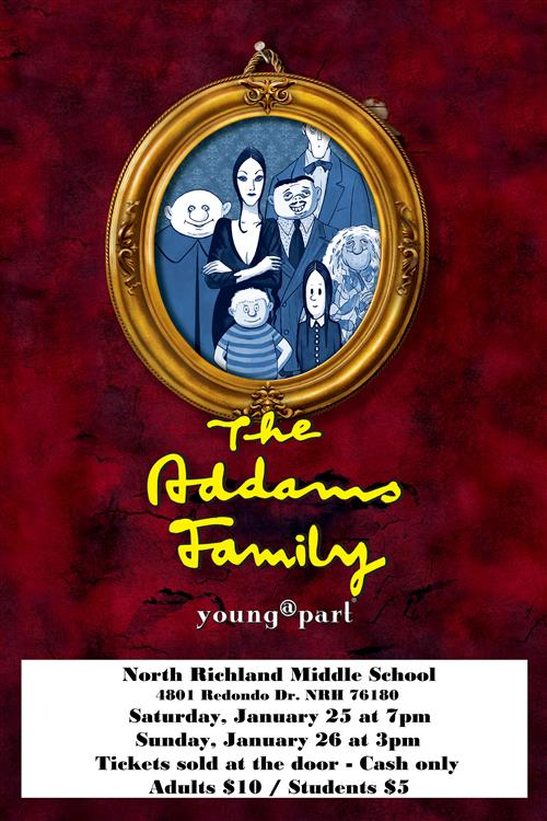 Addams Family Musical.  Young@ Part.  NRMS.  4801 Redondo Dr. NRH, 76180.  Sat., 1/25 @ 7pm.  Sun., 1/26 @ 3pm.  Tickets solo