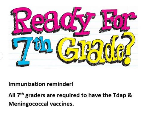 Ready for 7th grade? All 7th graders are required to have the Tdap & Meningoccal vaccines.  Immunization reminder!