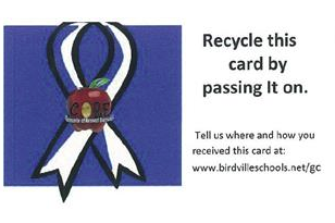 Recycle this card by passing it on. Tell us where and how you received this card at: www.birdvilleschools.net/gc