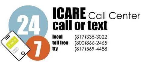 ICARE Call Center Call or Text | Local 817-335-3022, Toll Free 800-866-2465 or TTY 817-569-4488