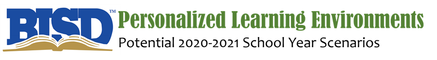 BISD Personalized Learning Environments | Potential 2020-21 School Year Scenarios |